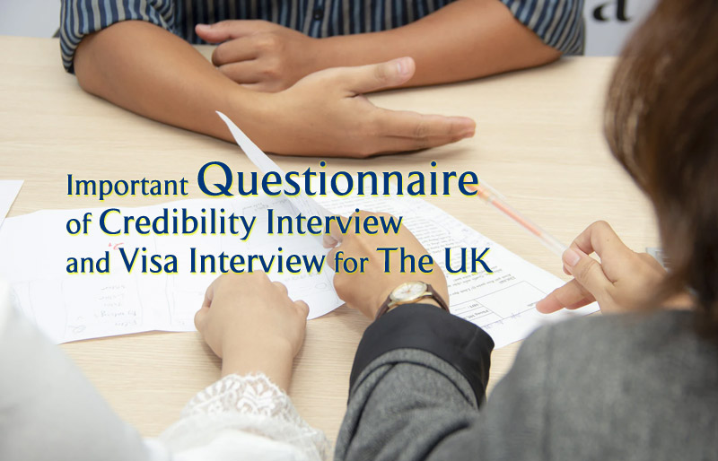 Important Questionnaire of Credibility Interview and Visa Interview for the UK