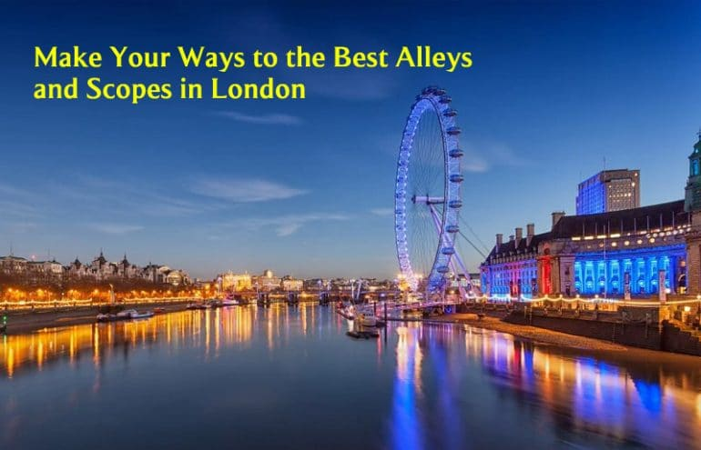 Make Your Ways to the Best Alleys and Scopes in London